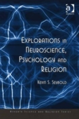Explorations in Neuroscience, Psychology and Religion