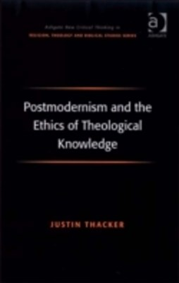 Postmodernism and the Ethics of Theological Knowledge