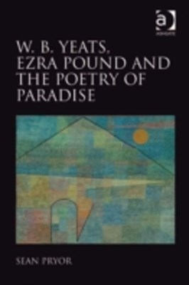 (ebook) W.B. Yeats, Ezra Pound, and the Poetry of Paradise