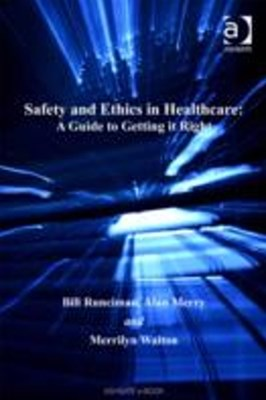 Safety and Ethics in Healthcare: A Guide to Getting it Right