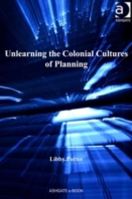 (ebook) Unlearning the Colonial Cultures of Planning