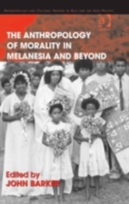 Anthropology of Morality in Melanesia and Beyond