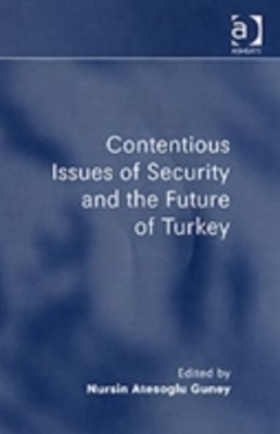 Contentious Issues of Security and the Future of Turkey