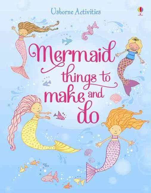 Mermaid Things to Make and Do