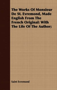 The Works Of Monsieur De St. Evremond, Made English From The French Original by Saint Evremond (9781409710448) - PaperBack - History