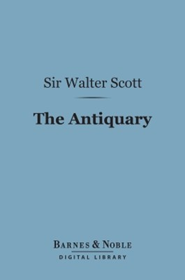 The Antiquary (Barnes & Noble Digital Library)