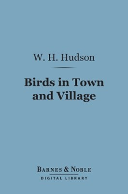 (ebook) Birds in Town and Village (Barnes & Noble Digital Library)