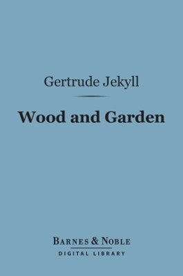 Wood and Garden (Barnes & Noble Digital Library)