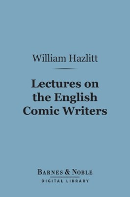 (ebook) Lectures on the English Comic Writers (Barnes & Noble Digital Library)