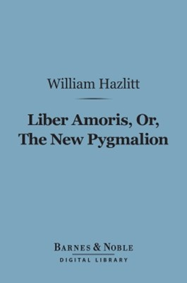 (ebook) Liber Amoris, Or, The New Pygmalion (Barnes & Noble Digital Library)