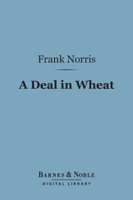 (ebook) A Deal in Wheat (Barnes & Noble Digital Library)