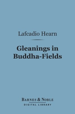 Gleanings in Buddha-Fields (Barnes & Noble Digital Library)