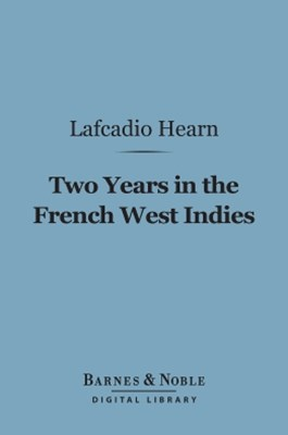Two Years in the French West Indies (Barnes & Noble Digital Library)