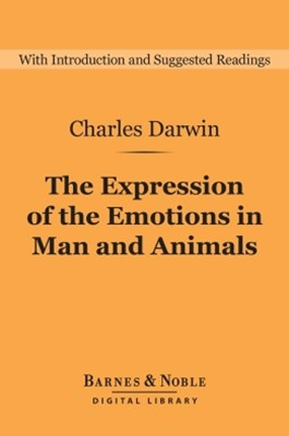 The Expression of the Emotions in Man and Animals (Barnes & Noble Digital Library)