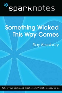 (ebook) Something Wicked This Way Comes (SparkNotes Literature Guide) - Education Study Guides