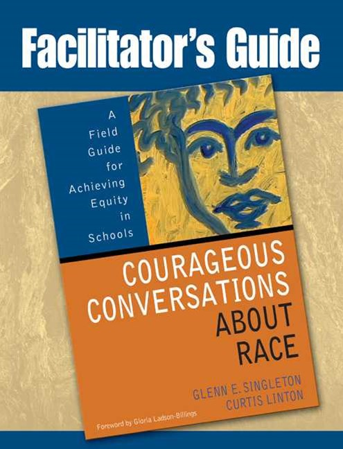 Facilitator's Guide to Courageous Conversations about Race