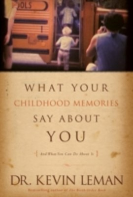 (ebook) What Your Childhood Memories Say about You . . . and What You Can Do about It