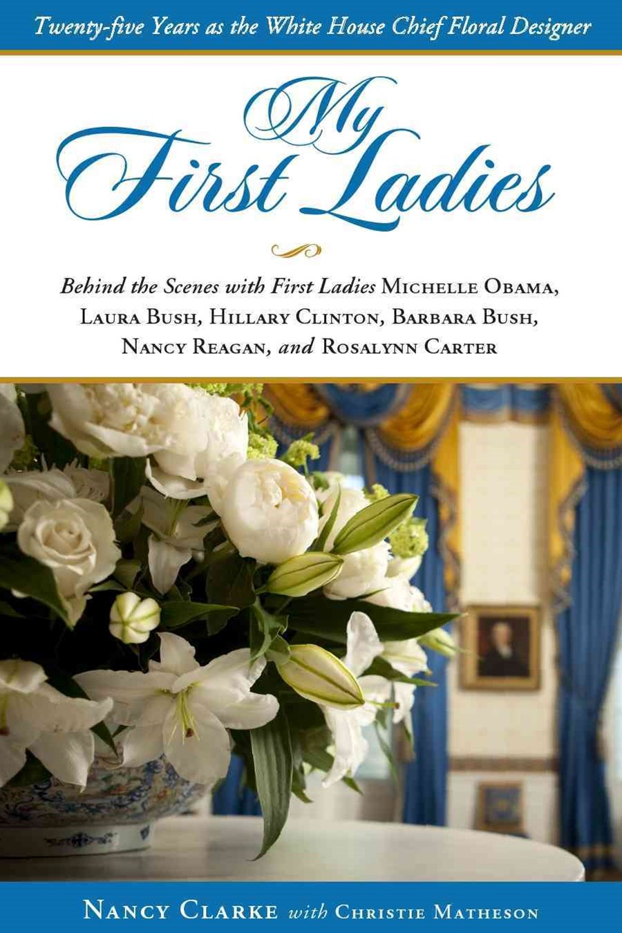 My First Ladies, Thirty Years as the White House's Chief Floral Designer