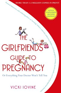 The Girlfriends' Guide to Pregnancy: Or Everything Your Doctor Won't Tell You by Vicki Iovine (9781416524724) - PaperBack - Family & Relationships Parenting