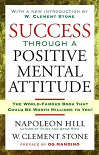 Success Through a Positive Mental Attitude by Napoleon Hill, W. Clement Stone, W. Clement Stone, Og Mandino, W. Stone (9781416541592) - PaperBack - Business & Finance Careers