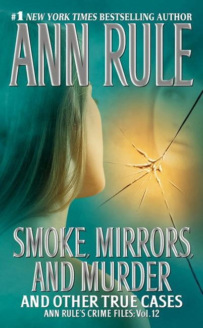 &quote;Smoke, Mirrors, and Murder: Ann Rule's Crime Files, Vol. 12  &quote;