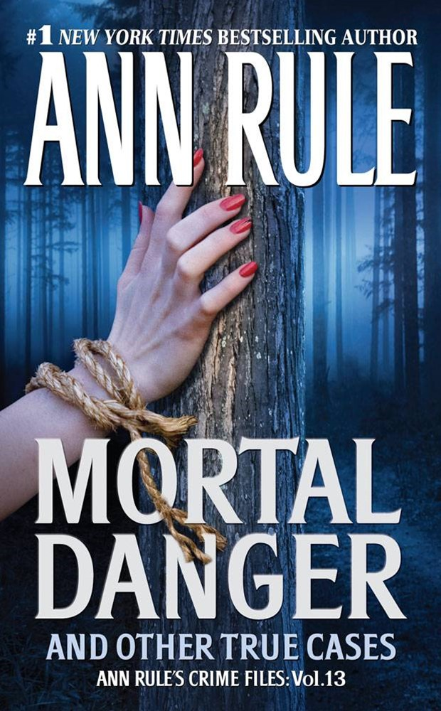 Mortal Danger: (Ann Rule's Crime Files)