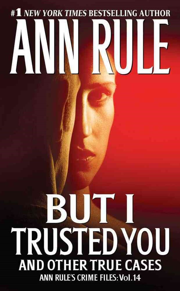 But I Trusted You: Ann Rule's Crime Files Volume 14