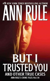 But I Trusted You: Ann Rule's Crime Files Volume 14 by Ann Rule (9781416542230) - PaperBack - True Crime Serial Killers