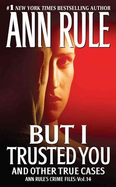 But I Trusted You: Ann Rule