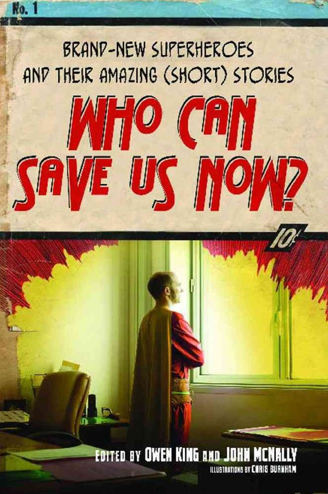 Who Can Save Us Now?: Brand New Superheroes and Their Amazing (Short) Stories