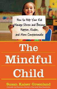 The Mindful Child by Susan Kaiser Greenland (9781416583004) - HardCover - Family & Relationships Child Rearing