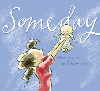 Someday by Alison McGhee, Peter H. Reynolds (9781416928119) - HardCover - Non-Fiction Family Matters