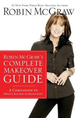 Robin McGraw's Complete Makeover Guide