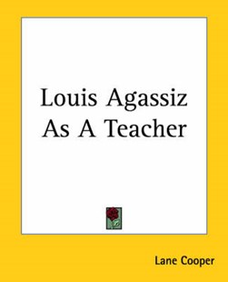 Louis Agassiz as a Teacher by Lane Cooper (9781419131356) - PaperBack - Modern & Contemporary Fiction General Fiction