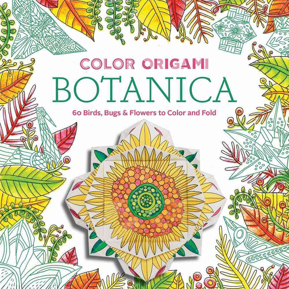 Color Origami: Botanica (Origami Coloring Book): 60+ Birds, Bugs