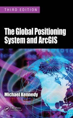 The Global Positioning System and ArcGIS, Third Edition