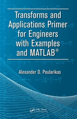 Transforms and Applications Primer for Engineers with Examples and MATLAB-«
