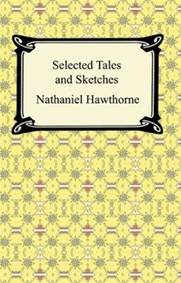 (ebook) Selected Tales and Sketches (The Best Short Stories of Nathaniel Hawthorne)