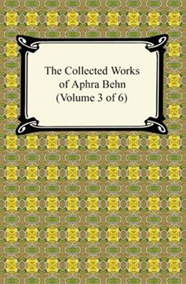 (ebook) Collected Works of Aphra Behn (Volume 3 of 6)
