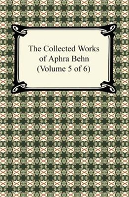 (ebook) Collected Works of Aphra Behn (Volume 5 of 6)