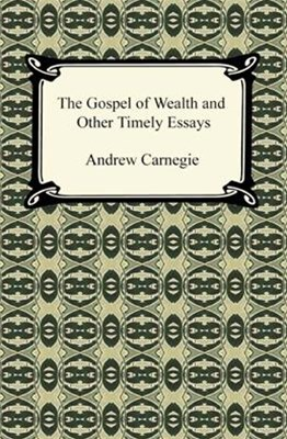 Gospel of Wealth and Other Timely Essays