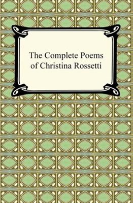 Complete Poems of Christina Rossetti