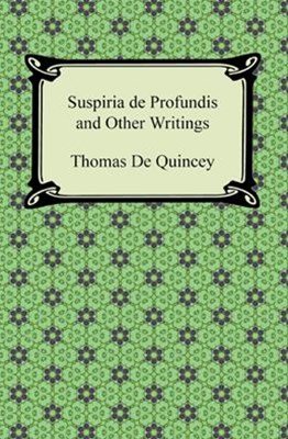Suspiria de Profundis and Other Writings