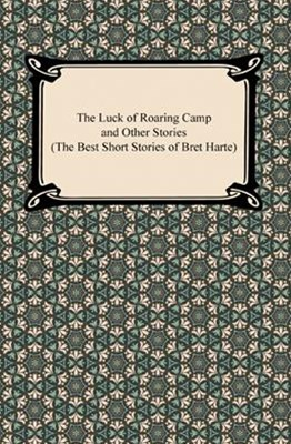 Luck of Roaring Camp and Other Stories (The Best Short Stories of Bret Harte)