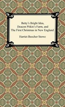 Betty's Bright Idea, Deacon Pitkin's Farm, and The First Christmas in New England