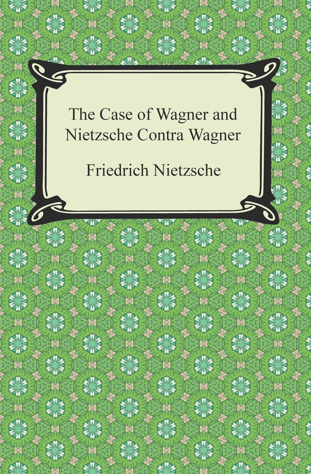 (ebook) Case of Wagner and Nietzsche Contra Wagner