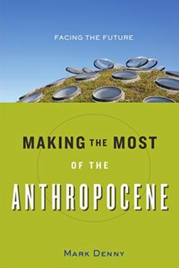Making the Most of the Anthropocene: Facing the Future