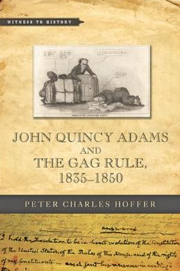 John Quincy Adams and the Gag Rule 1835-1850