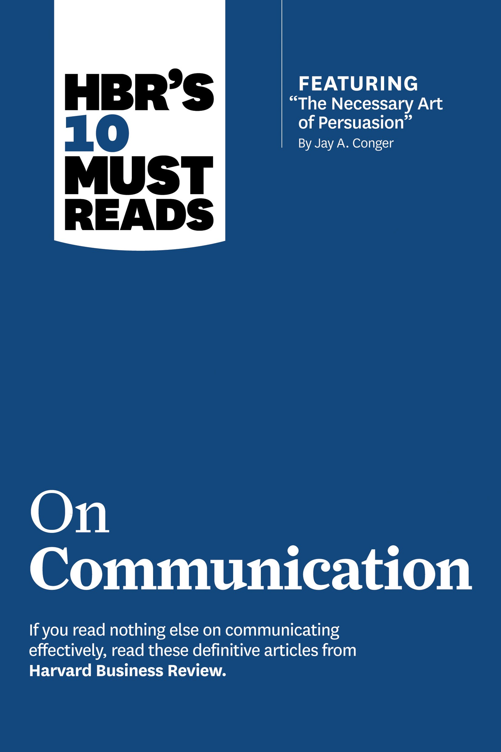 HBR's 10 Must Reads on Communication (with featured article The Necessary Art of Persuasion, by Jay