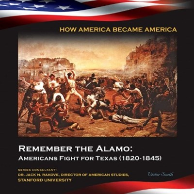 (ebook) Remember the Alamo: Americans Fight for Texas (1820-1845)